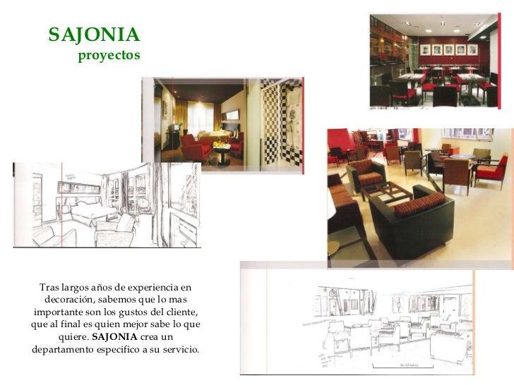 SAJONIA   proyectos Tras largos años de experiencia en decoración, sabemos que lo mas importante son los gustos del client...