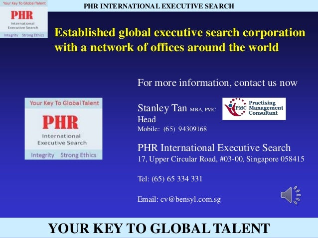 YOUR KEY TO GLOBAL TALENTPHR INTERNATIONAL EXECUTIVE SEARCHEstablished global executive search corporationwith a network o...