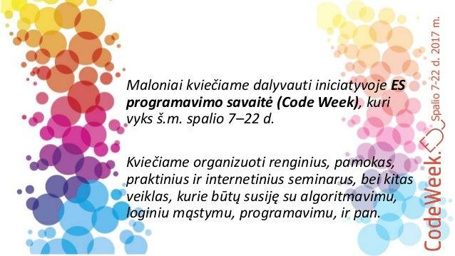 Spalio7-22d.2017m. Maloniai kviečiame dalyvauti iniciatyvoje ES programavimo savaitė (Code Week), kuri vyks š.m. spalio 7–...