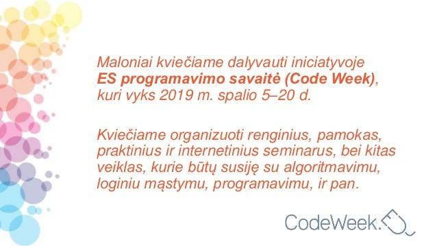 Maloniai kviečiame dalyvauti iniciatyvoje ES programavimo savaitė (Code Week), kuri vyks 2019 m. spalio 5–20 d. Kviečiame ...