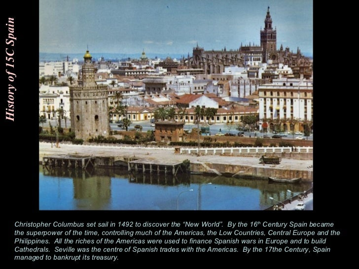 """History of 15C Spain Christopher Columbus set sail in 1492 to discover the """"New World"""".  By the 16 th  Century Spain becam..."""