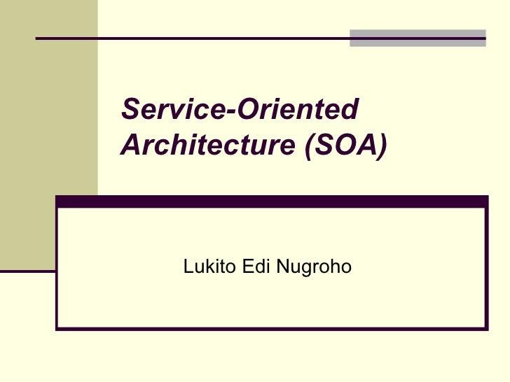 Service-Oriented Architecture (SOA) Lukito Edi Nugroho
