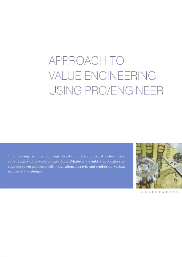 """APPROACH TO                           VALUE ENGINEERING                           USING PRO/ENGINEER""""Engineering is the co..."""