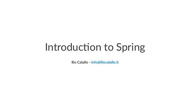 Introduc)on to Spring Ilio Catallo - info@iliocatallo.it