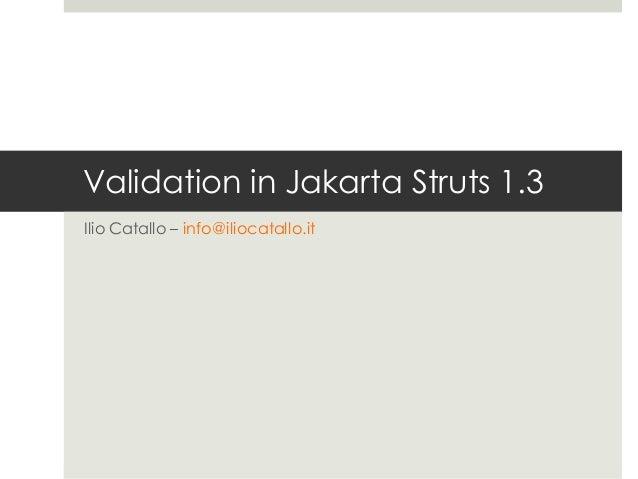 Validation in Jakarta Struts 1.3 Ilio Catallo – info@iliocatallo.it