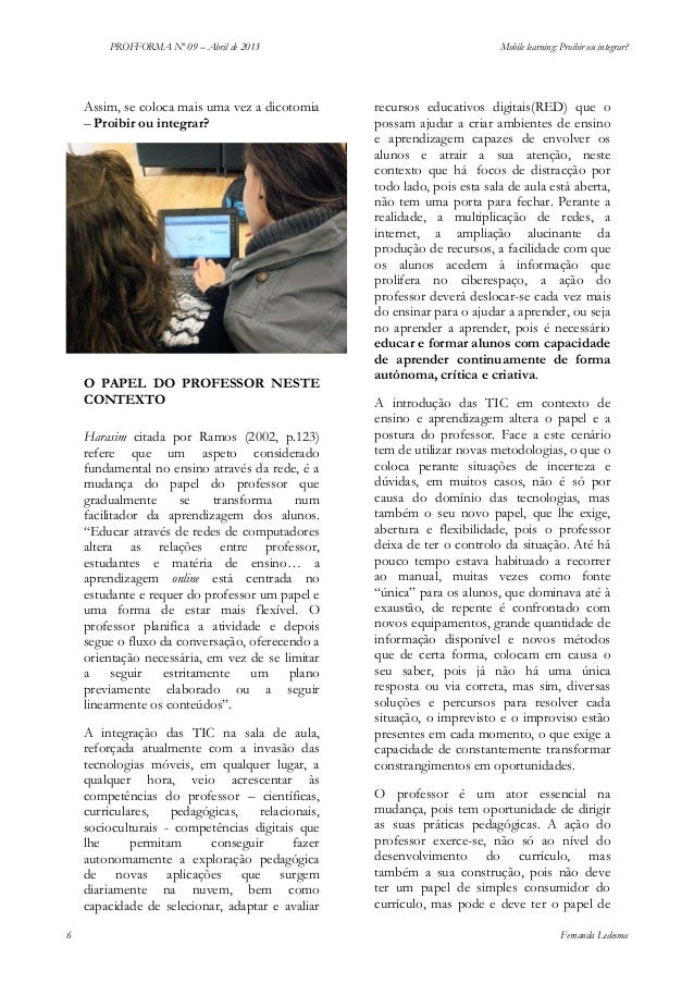 PROFFORMA Nº 09 – Abril de 2013  Assim, se coloca mais uma vez a dicotomia – Proibir ou integrar?  O PAPEL DO PROFESSOR NE...