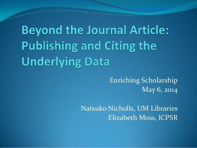 Enriching Scholarship May 6, 2014 Natsuko Nicholls, UM Libraries Elizabeth Moss, ICPSR