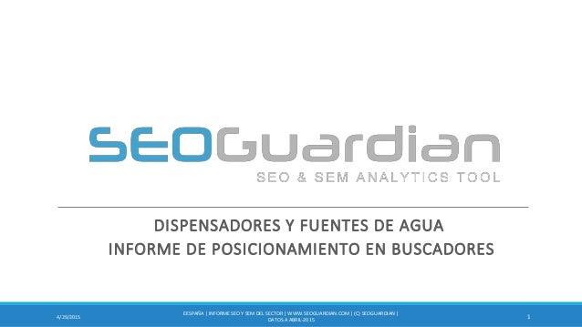 DISPENSADORES Y FUENTES DE AGUA INFORME DE POSICIONAMIENTO EN BUSCADORES 14/29/2015 EESPAÑA | INFORME SEO Y SEM DEL SECTOR...