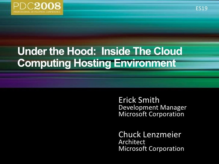 Under the Hood:  Inside The Cloud Computing Hosting Environment<br />ES19<br />Erick Smith<br />Development Manager<br />M...