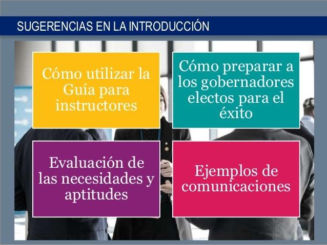 SUGERENCIAS EN LA INTRODUCCIÓN Cómo utilizar la Guía para instructores Cómo preparar a los gobernadores electos para el éx...