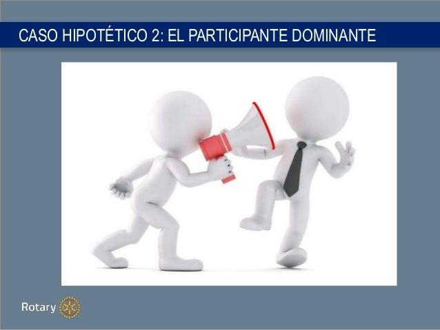 CASO HIPOTÉTICO 2: EL PARTICIPANTE DOMINANTE