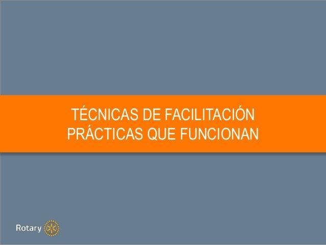 TÉCNICAS DE FACILITACIÓN PRÁCTICAS QUE FUNCIONAN