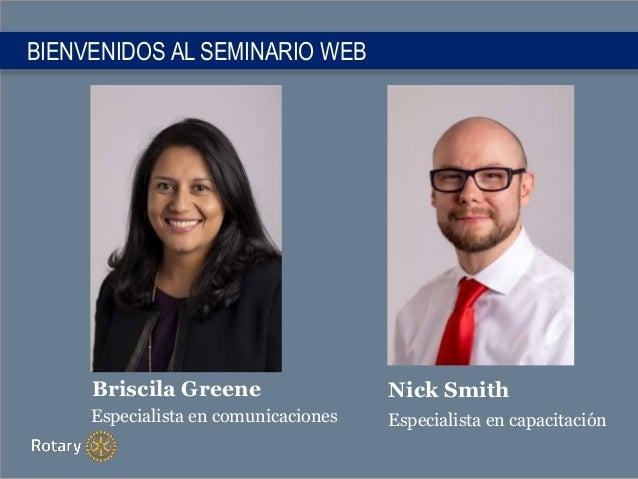 BIENVENIDOS AL SEMINARIO WEB Nick Smith Especialista en capacitación Briscila Greene Especialista en comunicaciones