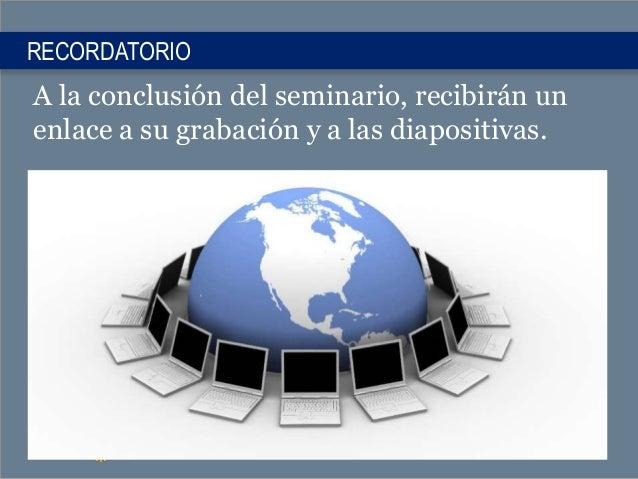 RECORDATORIO A la conclusión del seminario, recibirán un enlace a su grabación y a las diapositivas.