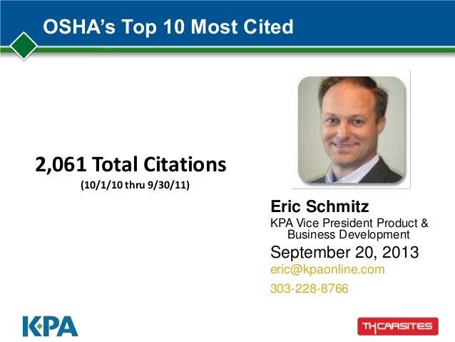 OSHA's Top 10 Most Cited Eric Schmitz KPA Vice President Product & Business Development September 20, 2013 eric@kpaonline....