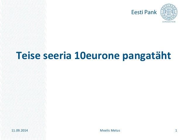 Teise seeria 10eurone pangatäht  11.09.2014 Meelis Metus 1
