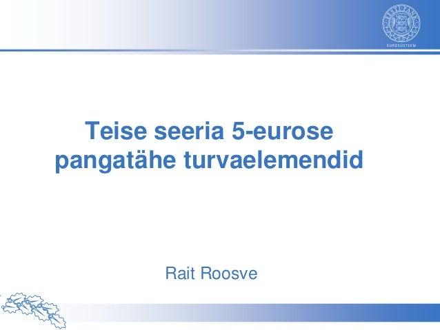 Teise seeria 5-eurosepangatähe turvaelemendid        Rait Roosve