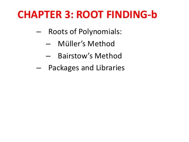 CHAPTER 3: ROOT FINDING-b – Roots of Polynomials: – Müller's Method – Bairstow's Method – Packages and Libraries