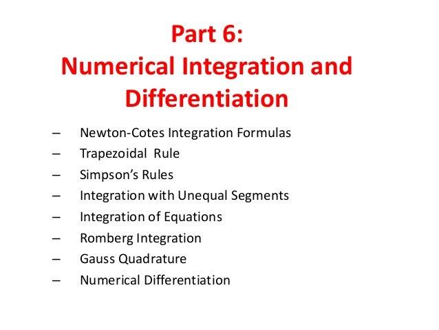 Part 6: Numerical Integration and Differentiation – – – – – – – –  Newton-Cotes Integration Formulas Trapezoidal Rule Simp...