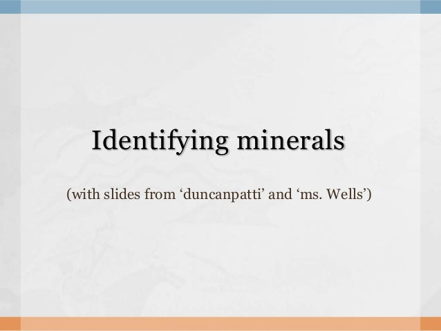 Identifying minerals (with slides from 'duncanpatti' and 'ms. Wells')
