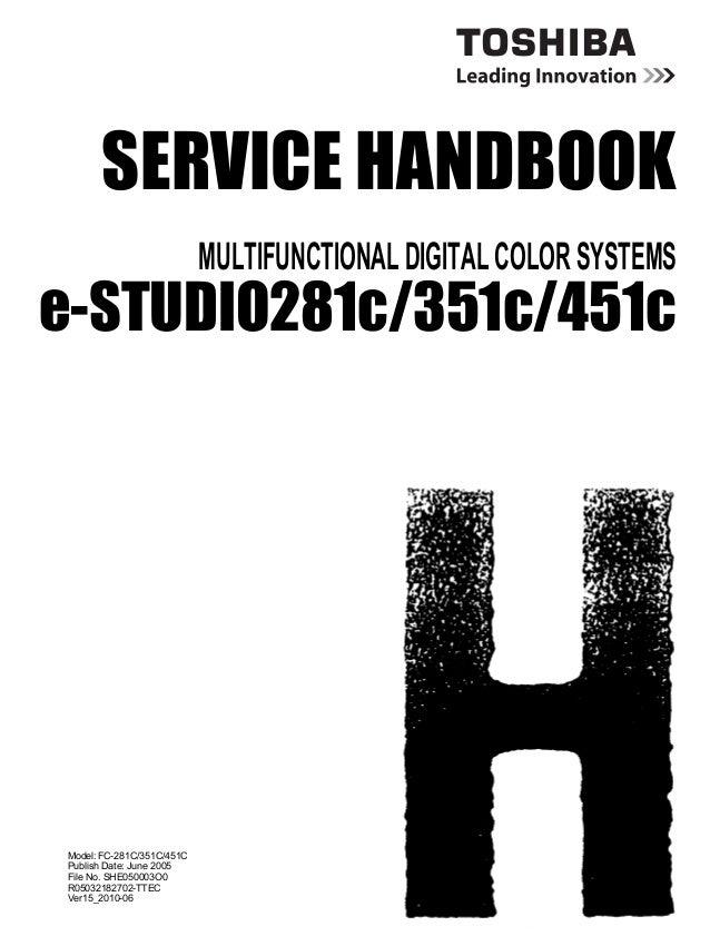 SERVICE HANDBOOK MULTIFUNCTIONAL DIGITAL COLOR SYSTEMS e-STUDIO281c/351c/451c Model: FC-281C/351C/451C Publish Date: June ...