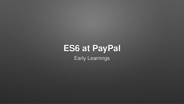 ES6 at PayPal Early Learnings