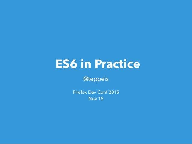 ES6 in Practice @teppeis Firefox Dev Conf 2015 Nov 15