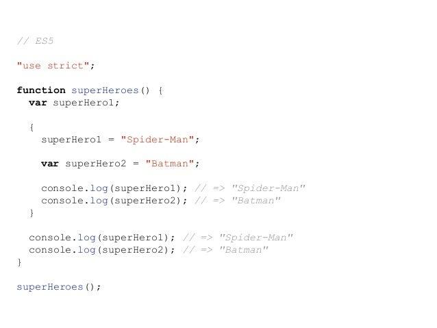 "function superHeroes() { let superHero1; { superHero1 = ""Spider-Man""; let superHero2 = ""Batman""; console.log(superHero1); ..."