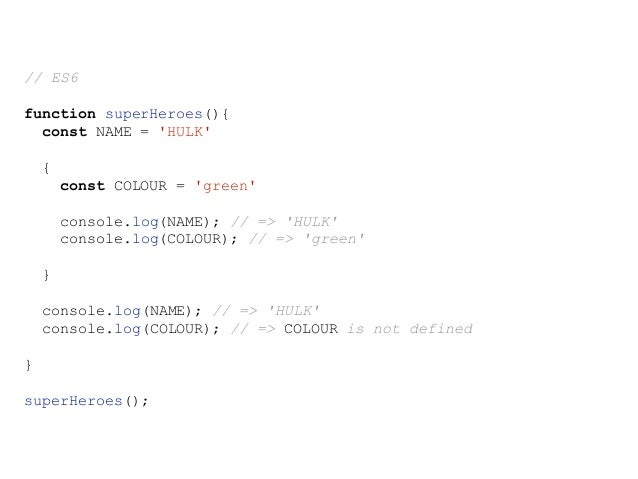 // ES6 function superHeroes(){ const NAME = 'HULK' { const COLOUR = 'green' console.log(NAME); console.log(COLOUR); NAME =...