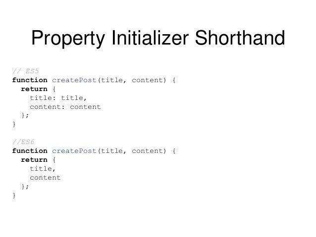 "Method Initializer Shorthand // ES5 var car = { name: ""Mustang GT500"", startEngine: function() { console.log('starting...'..."