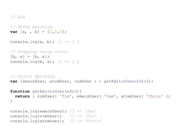// ES6 // Object Deep Matching var { user: { fN: firstName, lN: lastName } } = getUserInfo(); function getUserInfo(){ var ...