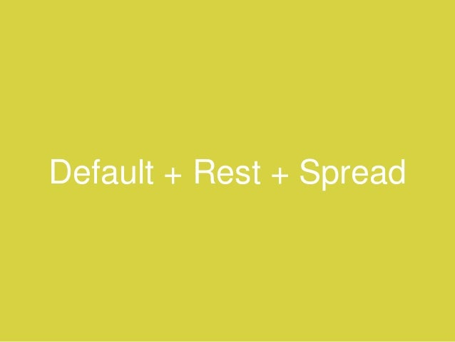 Default + Rest + Spread • Using these features we can handle function's parameters