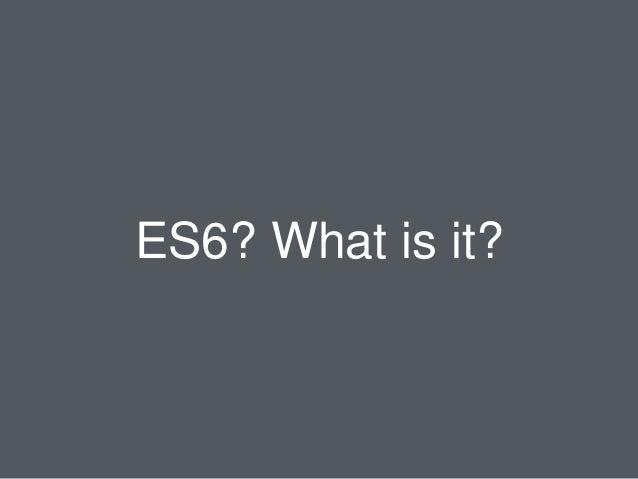 "ES6 • ES6 is short name of ""ECMAScript Language Specification, Edition 6"" • It's a new version of ECMAScript • ECMAScript ..."