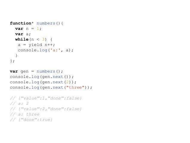 function* numbers(){ var n = 1; var a; while(true) { yield n++; } }; for (var n of numbers()) { if (n > 50) break; console...