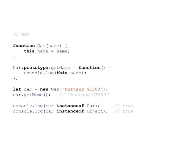 // ES6 class Car { // equivalent of the PersonType constructor constructor(name) { this.name = name; } // equivalent of Pe...