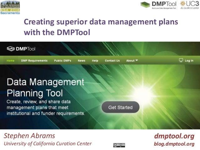 Creating superior data management plans with the DMPTool dmptool.org blog.dmptool.org Stephen Abrams University of Califor...