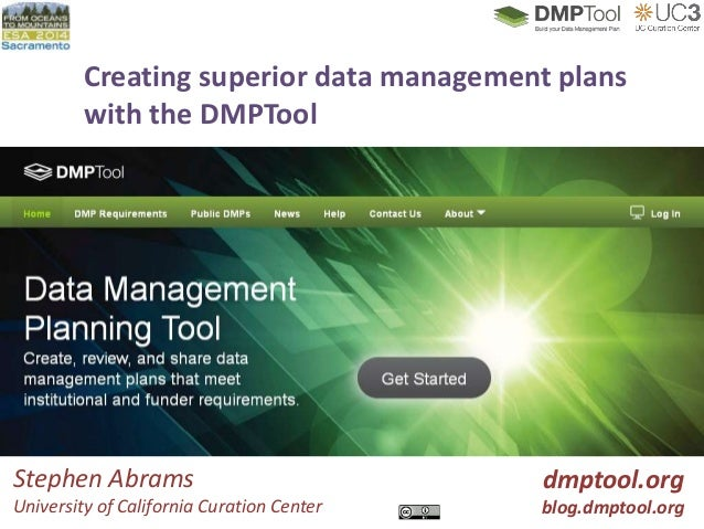 Creating superior data management plans with the DMPTool dmptool.org blog.dmptool.org Stephen Abrams University of Califor...