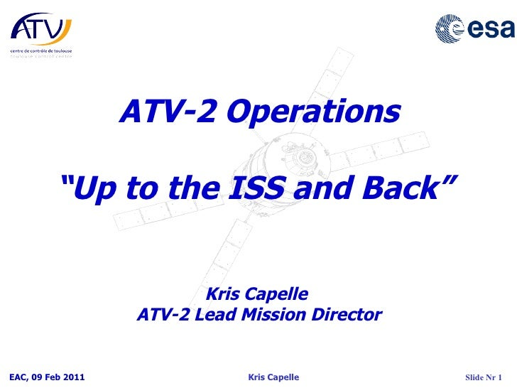 """ATV-2 Operations """" Up to the ISS and Back""""  Kris Capelle  ATV-2 Lead Mission Director"""