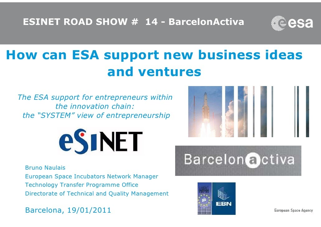 ESINET ROAD SHOW # 14 - BarcelonActivaHow can ESA support new business ideas            and ventures The ESA support for e...