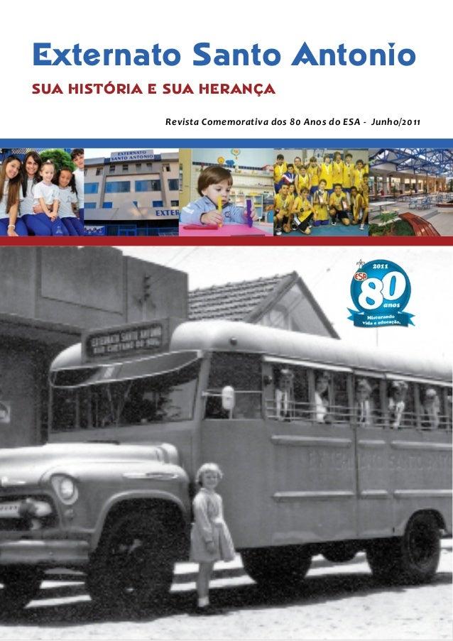 Externato Santo Antonio SUA HISTÓRIA E SUA HERANÇA Revista Comemorativa dos 80 Anos do ESA - Junho/2011