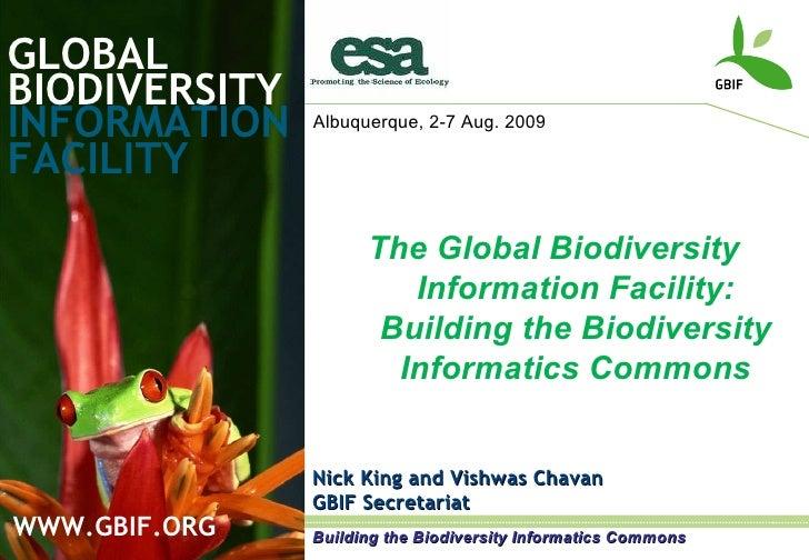 GLOBAL BIODIVERSITY INFORMATION FACILITY Nick King and Vishwas Chavan GBIF Secretariat WWW.GBIF.ORG The Global Biodiversit...