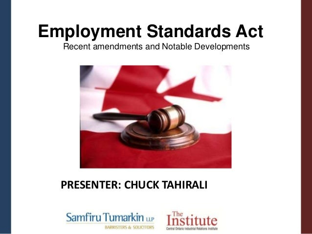 PRESENTER: CHUCK TAHIRALI Employment Standards Act Recent amendments and Notable Developments