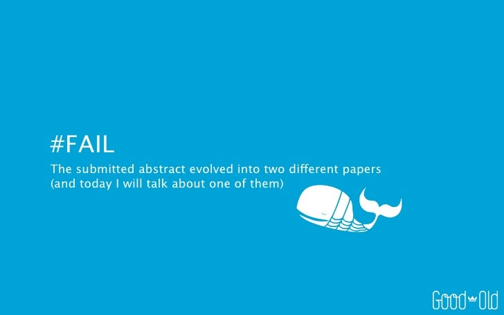 #FAILThe submitted abstract evolved into two different papers(and today I will talk about one of them)
