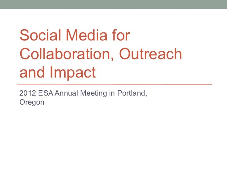 Social Media forCollaboration, Outreachand Impact2012 ESA Annual Meeting in Portland,Oregon