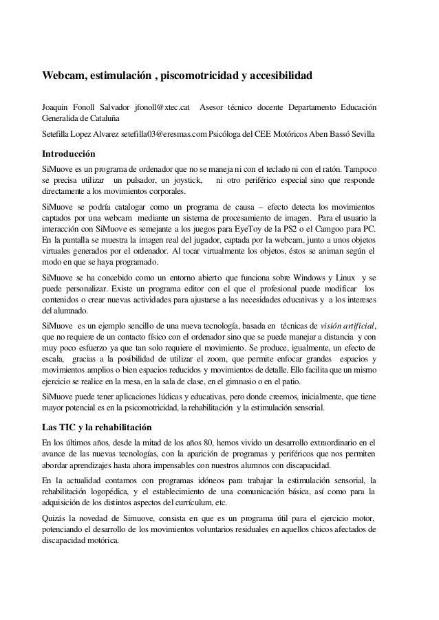 Webcam, estimulación , piscomotricidad y accesibilidad Joaquin Fonoll Salvador jfonoll@xtec.cat Asesor técnico docente Dep...