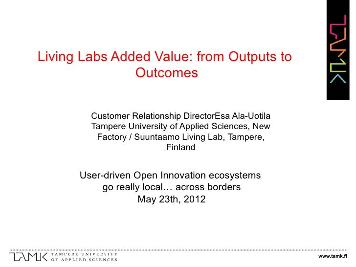 Living Labs Added Value: from Outputs to               Outcomes        Customer Relationship DirectorEsa Ala-Uotila       ...