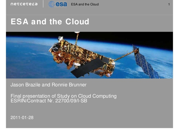 ESA and the Cloud Jason Brazile and Ronnie Brunner Final presentation of Study on Cloud Computing ESRIN/Contract Nr. 22700...