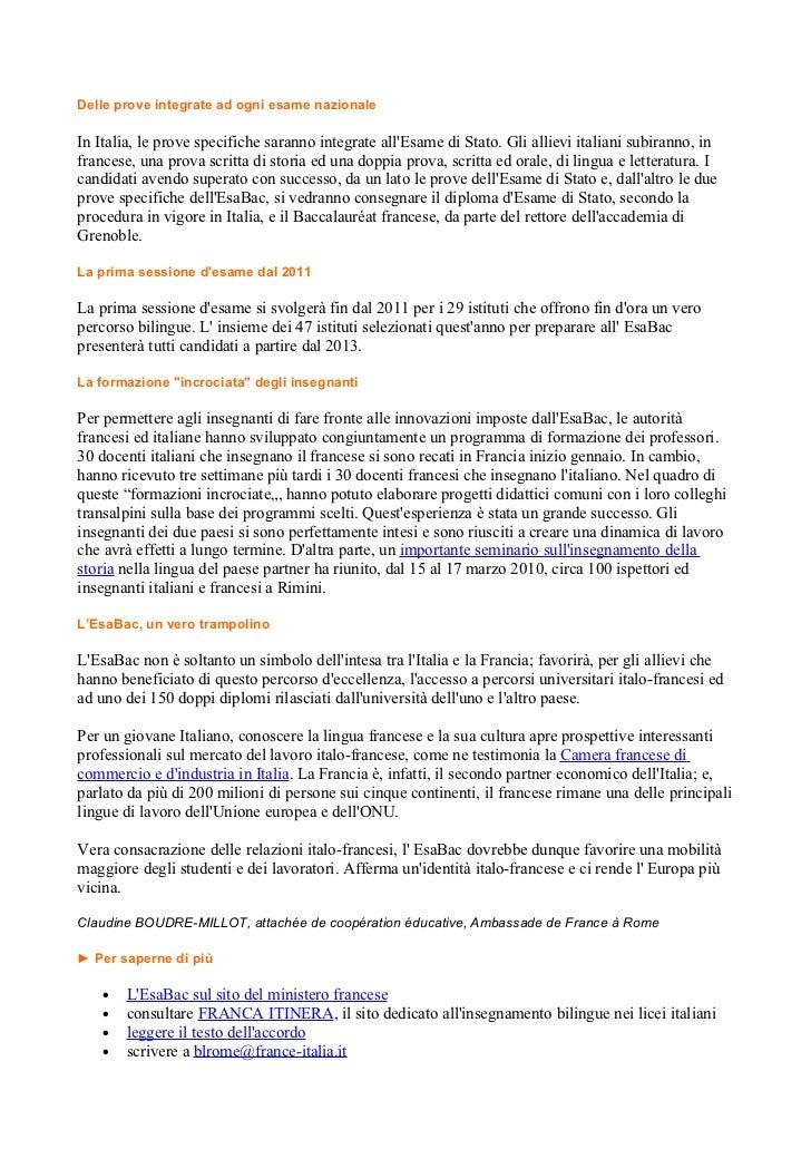 Delle prove integrate ad ogni esame nazionaleIn Italia, le prove specifiche saranno integrate allEsame di Stato. Gli allie...
