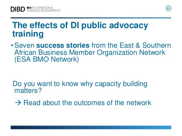 The effects of DI public advocacytraining• Seven success stories from the East & Southern  African Business Member Organiz...