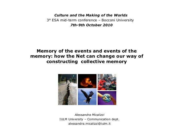 Memory of the events and events of the memory: how the Net can change our way of constructing  collective memory Alessandr...